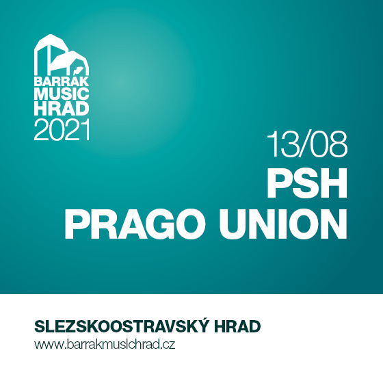 PSH, Prago Union<br>Barrák music hrad