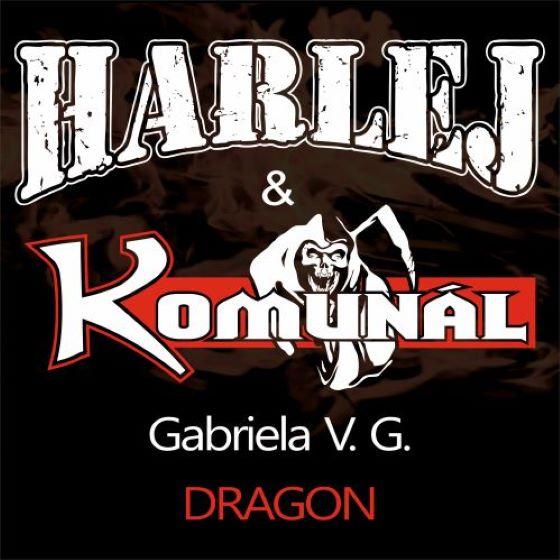 Harlej, Komunál<br>Gabriela V.G,  Dragon