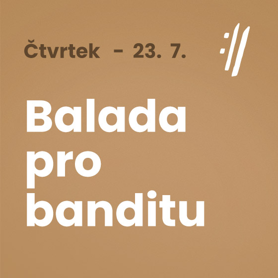 Balada pro banditu<BR>International Music Festival Český Krumlov 2020