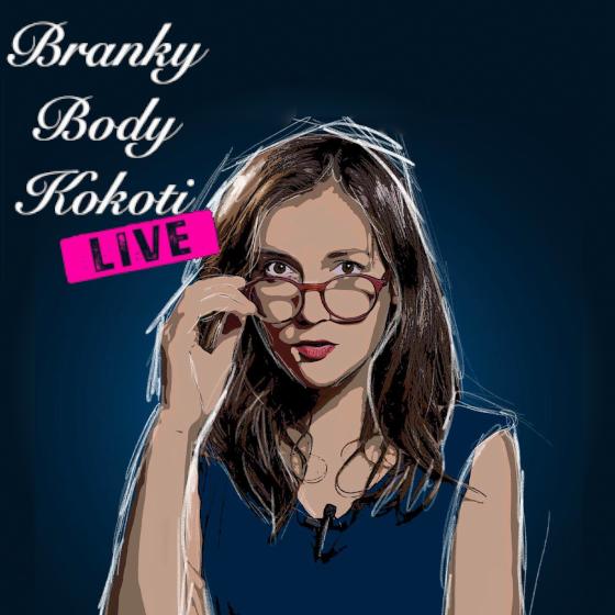 Branky, body, kokoti live!
